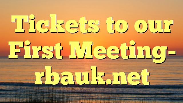 Tickets to our First Meeting